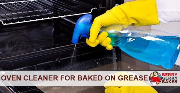 best oven cleaner for baked on grease and messes