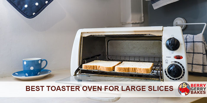 Best Toaster Oven for Large Slices