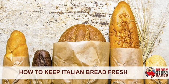 How to Keep Italian Bread Fresh
