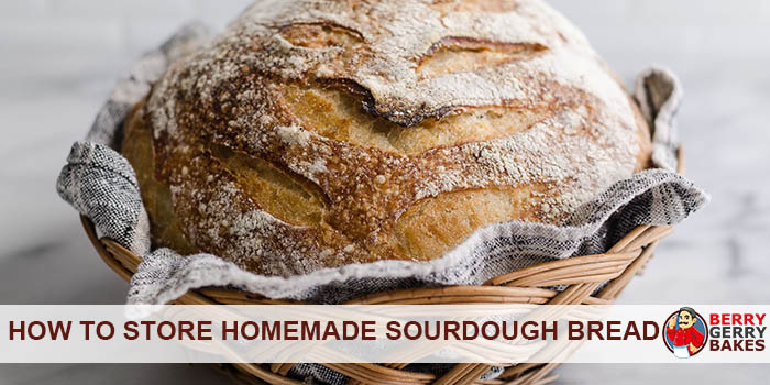 how to store homemade sourdough bread