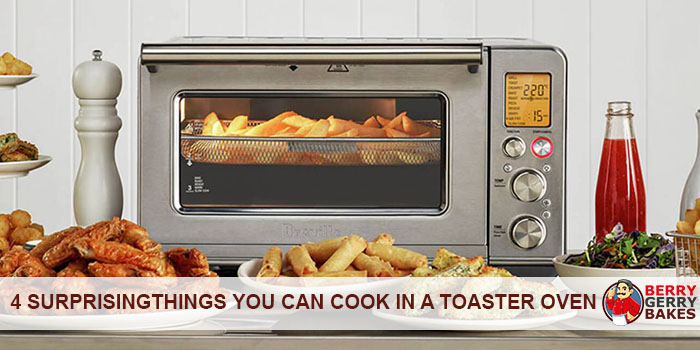 4 Surprising Things You Can Cook in a Toaster Oven