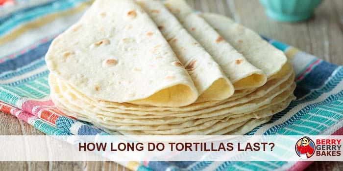 How Long Do Tortillas Last?