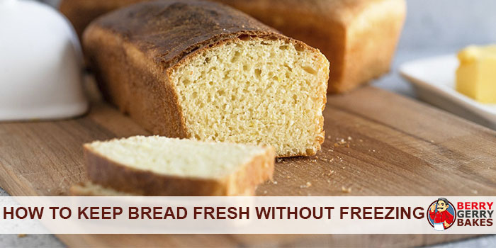 How to Keep Bread Fresh Without Freezing