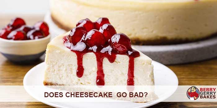 Does Cheesecake Go Bad?